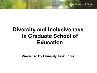 Diversity and Inclusiveness  in Graduate School of Education Presented by Diversity Task Force