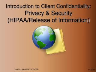 Introduction to Client Confidentiality:  Privacy & Security (HIPAA/Release of Information)