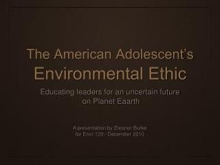The American Adolescent's  Environmental Ethic