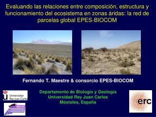 Fernando T. Maestre & consorcio EPES-BIOCOM Departamento de Biología y Geología