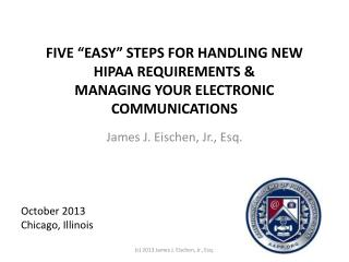 "FIVE ""EASY"" STEPS FOR HANDLING NEW  HIPAA  REQUIREMENTS & MANAGING YOUR ELECTRONIC  COMMUNICATIONS"