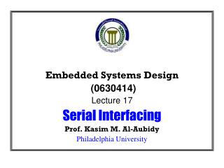 Embedded Systems Design  (0630414) Lecture 17 Serial Interfacing Prof. Kasim M. Al-Aubidy