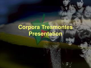 Corpora Tresmontes Presentation