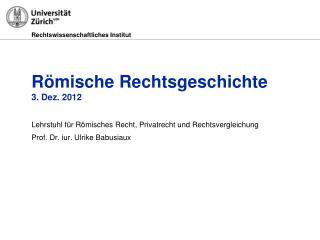 Römische Rechtsgeschichte 3. Dez. 2012