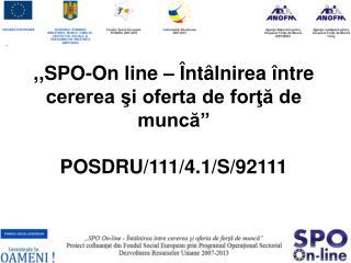 ,,SPO-On line    nt lnirea  ntre cererea si oferta de forta de munca  POSDRU