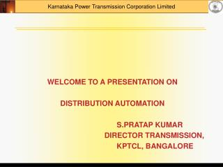 WELCOME TO A PRESENTATION ON  DISTRIBUTION AUTOMATION  				      S.PRATAP KUMAR
