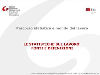 Scuola Secondaria di secondo grado; Argomento: Lavoro - Fonti (30.09.13); Pacchetto: S2.B.1