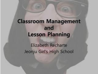 Classroom Management  and     Lesson Planning