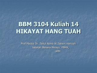 BBM 3104  Kuliah  14 HIKAYAT HANG TUAH