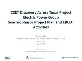 Presented to Kent Saathoff, Bill Blevins, John Adams, Prakash Shreshtha - ERCOT Austin, TX