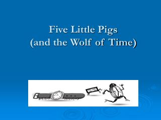 Five Little Pigs  (and the Wolf of Time)