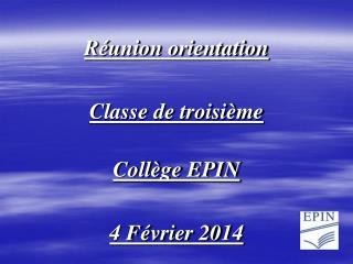 Réunion orientation Classe de troisième Collège EPIN 4 Février 2014