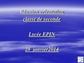 Réunion orientation classe de seconde Lycée EPIN 28  janvier2014