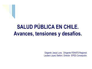 SALUD PÚBLICA EN CHILE. Avances, tensiones y desafíos.