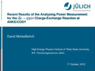 High Energy Physics Institute of Tbilisi State University IKP, Forschungszentrum Jülich