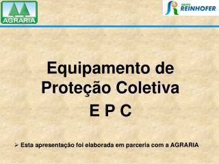Equipamento de Proteção Coletiva  E P C
