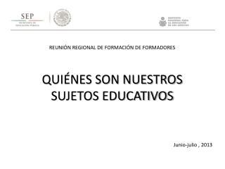 QUIÉNES SON NUESTROS SUJETOS EDUCATIVOS
