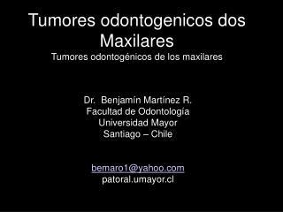 Tumores odontogenicos dos Maxilares Tumores odontogénicos de los maxilares