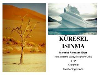 KÜRESEL ISINMA Mahmut Ramazan Ertaş Kınıklı Basma Sanayi İlköğretim Okulu 6 / D Ali Demirci