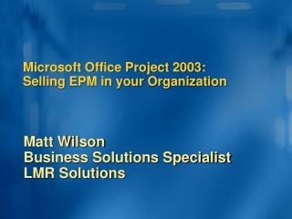 Microsoft Office Project 2003:  Selling EPM in your Organization