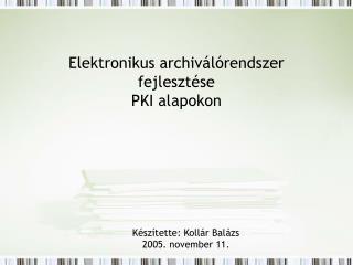 Elektronikus archiválórendszer fejlesztése  PKI alapokon