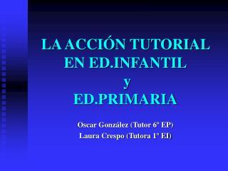 LA ACCIÓN TUTORIAL EN ED.INFANTIL  y  ED.PRIMARIA