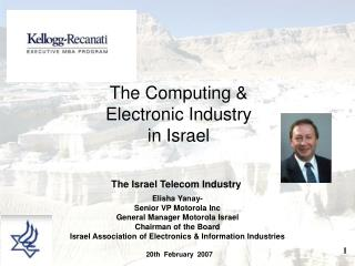 Elisha Yanay-  Senior VP Motorola Inc General Manager Motorola Israel Chairman of the Board
