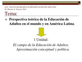 UCC. FACULTAD DE EDUCACIÓN EDUCACION DE ADULTOS.  Dr. Horacio A. Ferreyra 2014 Tema: