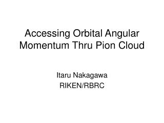 Accessing Orbital Angular Momentum Thru Pion Cloud