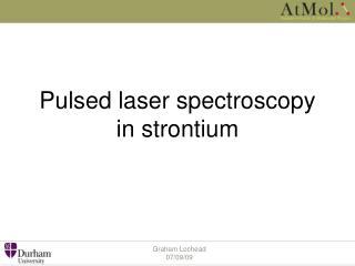 Pulsed laser spectroscopy in strontium