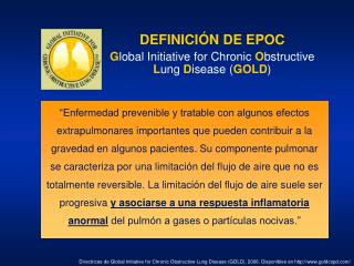 DEFINICIÓN DE EPOC G lobal Initiative for Chronic  O bstructive  L ung  D isease ( GOLD )
