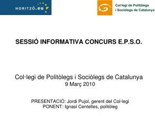 SESSIÓ INFORMATIVA CONCURS E.P.S.O. Col·legi de Politòlegs i Sociòlegs de Catalunya