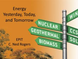Energy  Yesterday, Today, and Tomorrow EPIT C. Ned Rogers