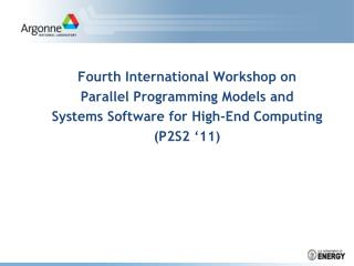 Fourth International Workshop on Parallel Programming Models and Systems Software for High-End Computing P2S2  11