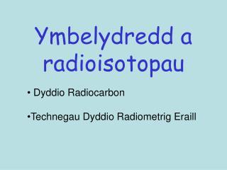 Ymbelydredd a radioisotopau