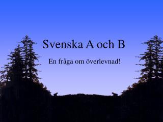 Svenska A och B