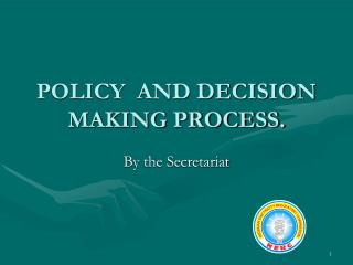 POLICY  AND DECISION MAKING PROCESS.