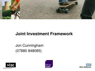 Joint Investment Framework  Jon Cunningham 07880 848085