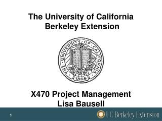 The University of California Berkeley Extension X470 Project Management Lisa Bausell