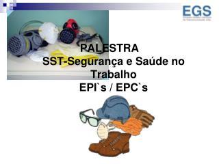 PALESTRA       SST-Segurança e Saúde no Trabalho EPI`s / EPC`s