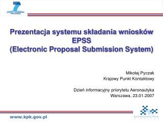 Prezentacja systemu składania wniosków EPSS  (Electronic Proposal Submission System)