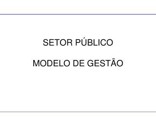 SETOR PÚBLICO MODELO DE GESTÃO