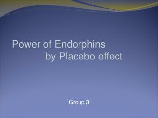 Power of Endorphins             by Placebo effect