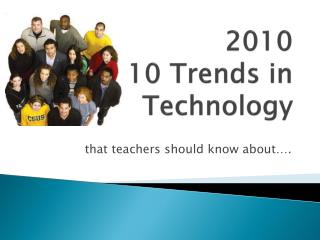 2010   10 Trends in  Technology