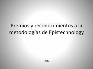 Premios y reconocimientos a la metodologías de  Epistechnology