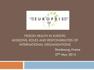 Prison health in Europe:  Missions , roles and responsibilities of international  organizations