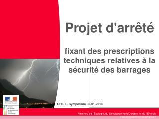 Projet d'arrêté fixant des prescriptions techniques relatives à la sécurité des barrages