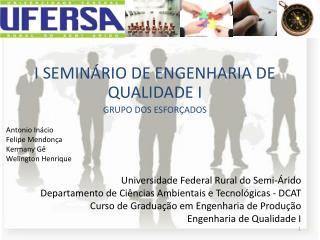 I SEMINÁRIO DE ENGENHARIA DE QUALIDADE I GRUPO DOS ESFORÇADOS