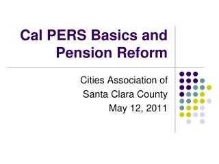 Cal PERS Basics and Pension Reform