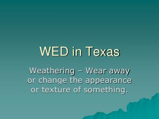 WED in Texas